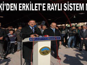 ÖZHASEKİ'DEN ERKİLET'E RAYLI SİSTEM MÜJDESİ