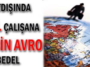 Yurtdışında 3 yıl çalışana 10 bin Avro bedel