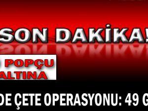 İzmir'de Çete Operasyonu: 49 Gözaltı
