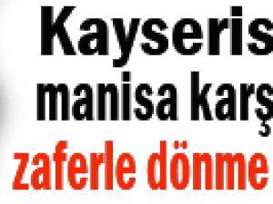 Kayserispor Manisa Karşısında Zaferle Dönme Hesapları