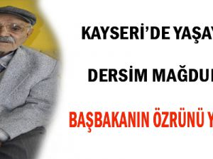 KAYSERİ'DE YAŞAYAN DERSİM MAĞDURU, BAŞBAKANIN ÖZRÜNÜ YANITLADI