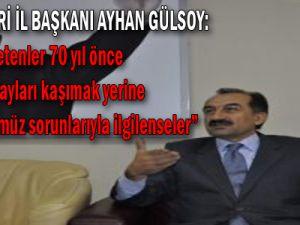 Cumhuriyet Halk Partisi İl Başkanı Ayhan GÜLSOY: