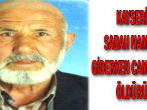 Kayseri'de Sabah Namazına Giderken Cami Önünde Öldürüldü