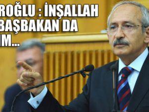 Kılıçdaroğlu: İnşallah Başbakan Da Olacağım
