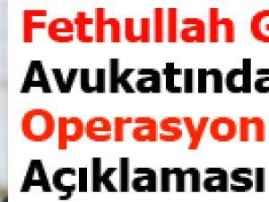 Fethullah Gülen'in Avukatından Operasyon Açıklaması