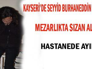 KAYSERİ'DE MEZARLIKTA SIZDI HASTANEDE AYILDI