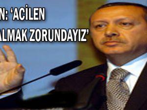 Erdoğan: Acilen tedbir almak zorundayız