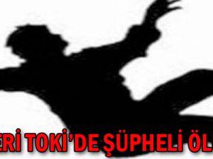 Kayseri Toki'de Şüpheli Ölüm...!
