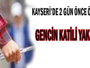KAYSERİ'DE ÖLDÜRÜLEN GENCİN KATİLİ YAKALANDI