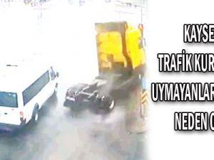 Kayseri'de Trafik Kurallarına Uymayanlar Kazalara Neden Oluyor