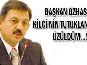 Başkan Özhaseki: Kilci'nin Tutuklanmasına Üzüldüm...!