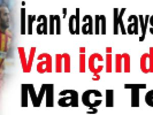 İRAN'DAN KAYSERİSPOR'A VAN İÇİN DOSTLUK MAÇI TEKLİFİ