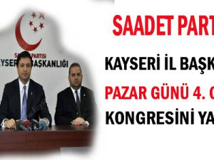 KAYSERİ SAADET PARTİSİ PAZAR GÜNÜ İL KONGRESİNİ  YAPACAK