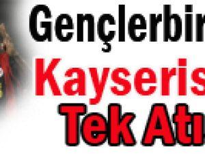 GENÇLERBİRLİĞİ'DEN KAYSERİSPOR'A TEK ATIŞ