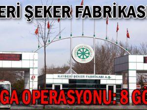 Kayseri Şeker'de 4.Dalga Operasyon: 8 Gözaltı