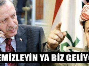 Erdoğan: Ya temizleyin ya geliyoruz