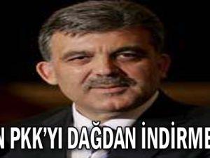 GÜL'ÜN PKK'YI DAĞDAN İNDİRME PLANI