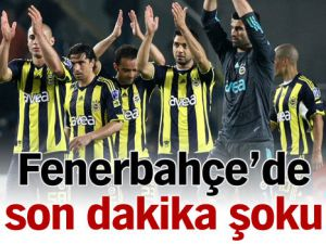 Fenerbahçe'de son dakika şoku!