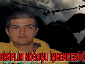 Askeri disiplin koğuşu işkencesi öldürdü