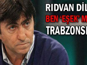 Dilmen: Ben eşek miyim ki Trabzonspor...