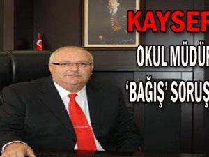 KAYSERİ&#39DE OKUL MÜDÜRLERİNE BAĞIŞ SORUŞTURMASI