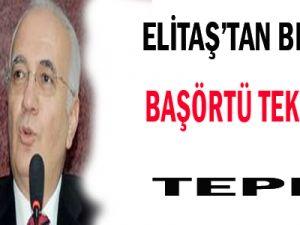 ELİTAŞ&#39TAN BDP&#39NİN BAŞÖRTÜ TEKLİFİNE TEPKİ