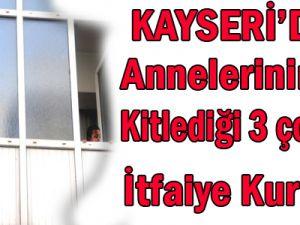 KAYSERİ&#39DE ANNELERİNİN EVE KİTLEDİĞİ ÇOCUĞU İTFAİYE KURTARDI