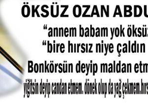 BÜNYAN TUZHİSAR&#39DA OTURAN OZAN ABDULLAH&#39INBAŞINA GELMEDİK KALMADI
