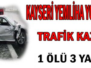KAYSERİ YEMLİHA YOLUNDA TRAFİK KAZASI 1 ÖLÜ 3 YARALI