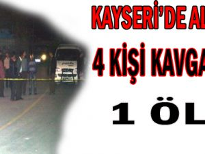KAYSERİ&#39DE ALKOLLÜ 4 KİŞİ KAVGA ETTİ 1 ÖLÜ