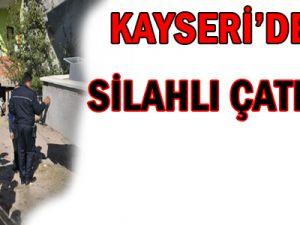 KAYSERİ&#39DE SİLAHLI ÇATIŞMA