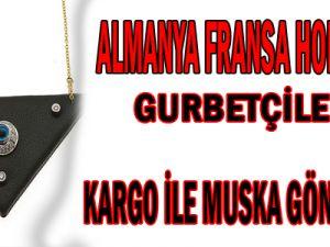 ALMANYA HOLLANDA FRANSA&#39DA YAŞAYAN GURBETÇİLERE KARGO İLE MUSKA