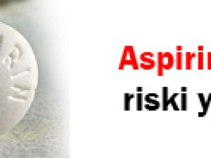 Aspirin körlük riski yaratıyor