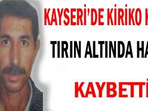 KAYSERİ&#39DE KİRİKO KAYINCA TIRIN ALTINDA KALAN KİŞİ HAYATINI KAYBETTİ