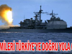 Füze gemileri Türkiye&#39ye doğru yola çıkıyor