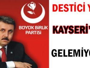 Destici Yarın Kayseri&#39ye Gelemiyor