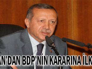 Erdoğan&#39dan BDP&#39nin kararına ilk yorum
