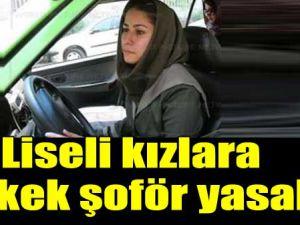 Liseli kızlara erkek şoför yasak