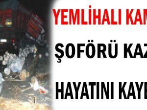 Yemlihalı Kamyon Şöforü Kazada Hayatını Kaybetti
