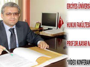 Erciyes Üniversitesi Hukuk Fakültesi Dekanı PROF.DR.KAYAR Nakil Yerine Video Konferanslı İfade Sistemi