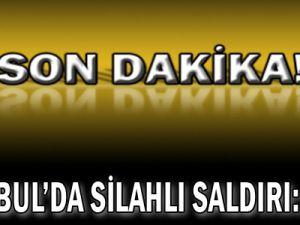 İstanbul&#39da silahlı saldırı