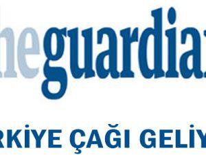 The Guardian: TÜRKİYE ÇAĞI GELİYOR