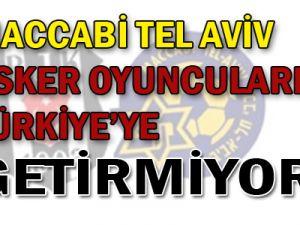 Maccabi Tel Aviv asker oyuncularını Türkiye&#39ye getirmiyor!