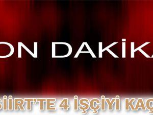 PKK Siirt&#39te 4 İşçiyi Kaçırdı!
