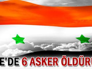 Suriye&#39de 6 asker öldürüldü!