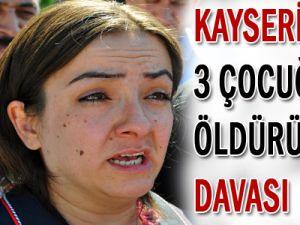 KAYSERİ&#39DE 3 ÇOCUĞUN ÖLDÜRÜLMESİ DAVASI