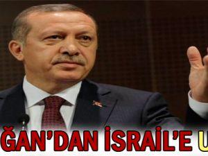Erdoğan&#39dan İsrail&#39e uyarı!