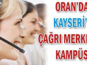 ORAN&#39dan Kayseri&#39ye çağrı merkezleri kampüsü