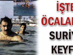 İşte Öcalan&#39ın Suriye KEYFİ!