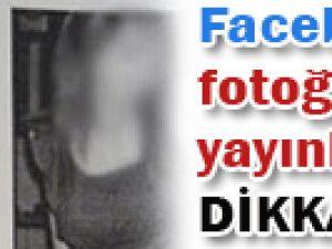 Facebook&#39ta fotoğraf yayınlayanlar dikkat!